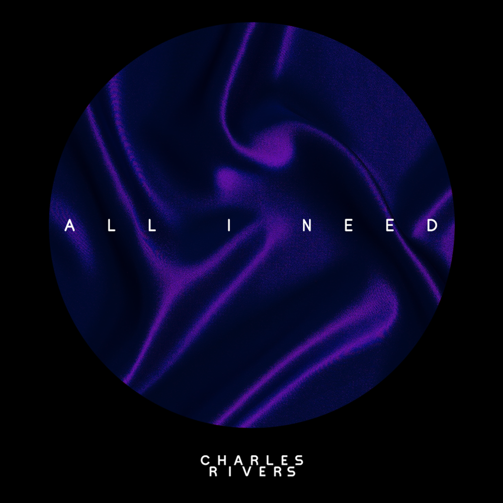 Charles Rivers – All I Need