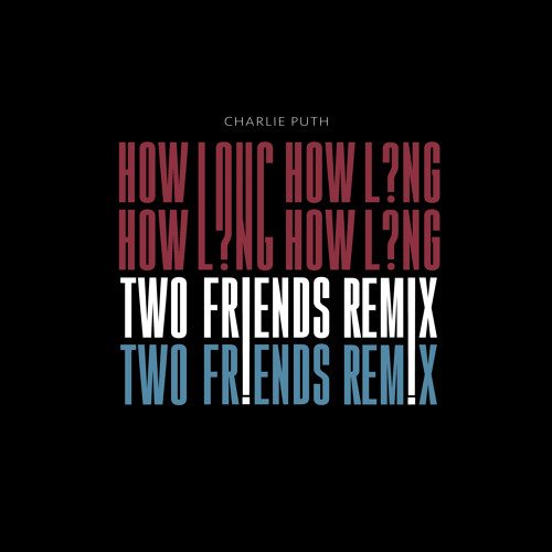 Charlie Puth – How Long (Two Friends Remix)