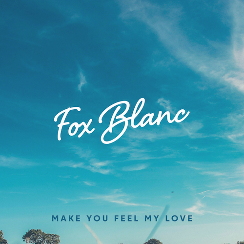 Fox Blanc – Make You Feel My Love