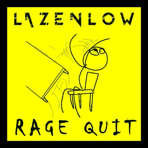 """Lazenlow Drop """"Rage Quit"""" For Your Work Week Woes"""