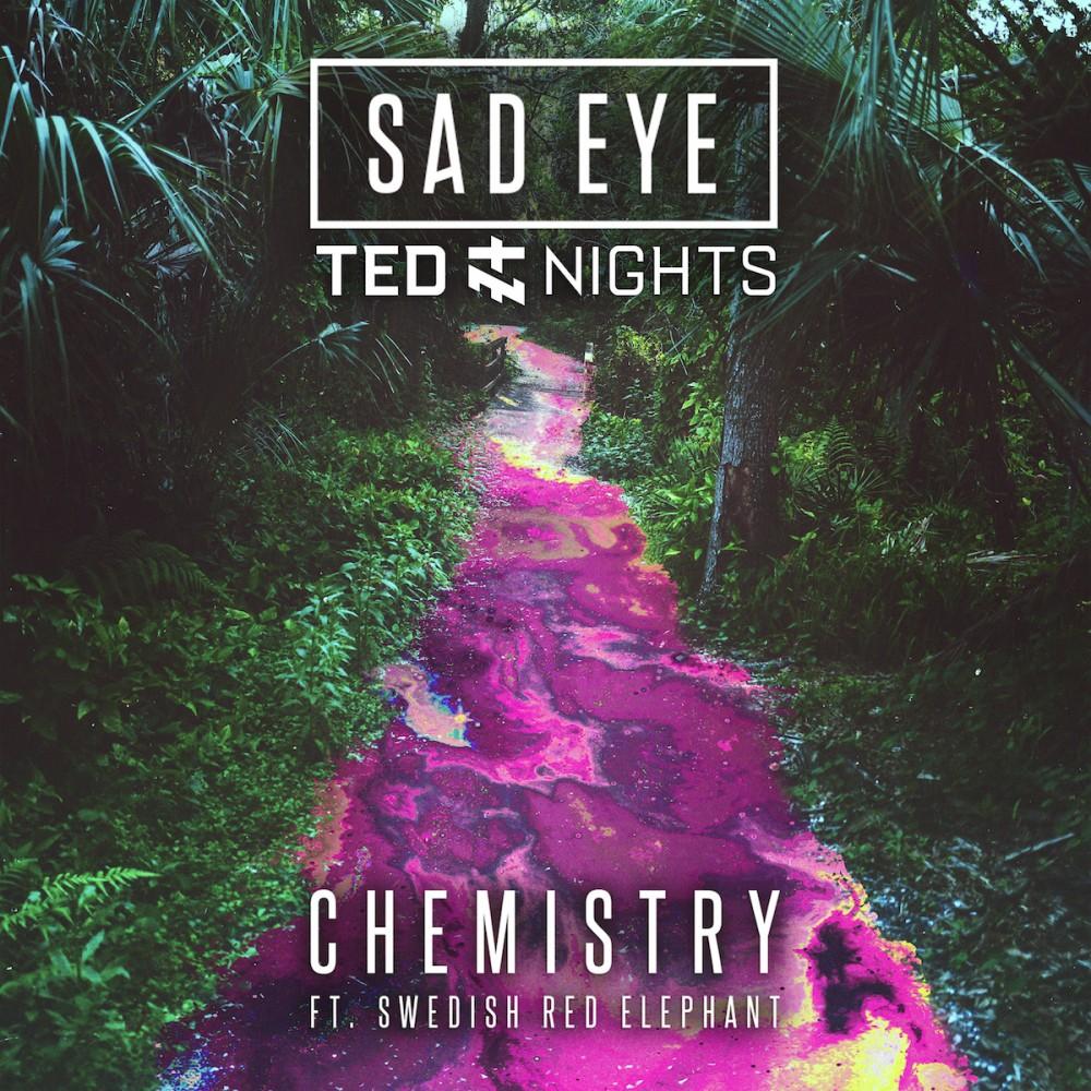 Sad Eye & Ted Nights – Chemistry ft. Swedish Red Elephant