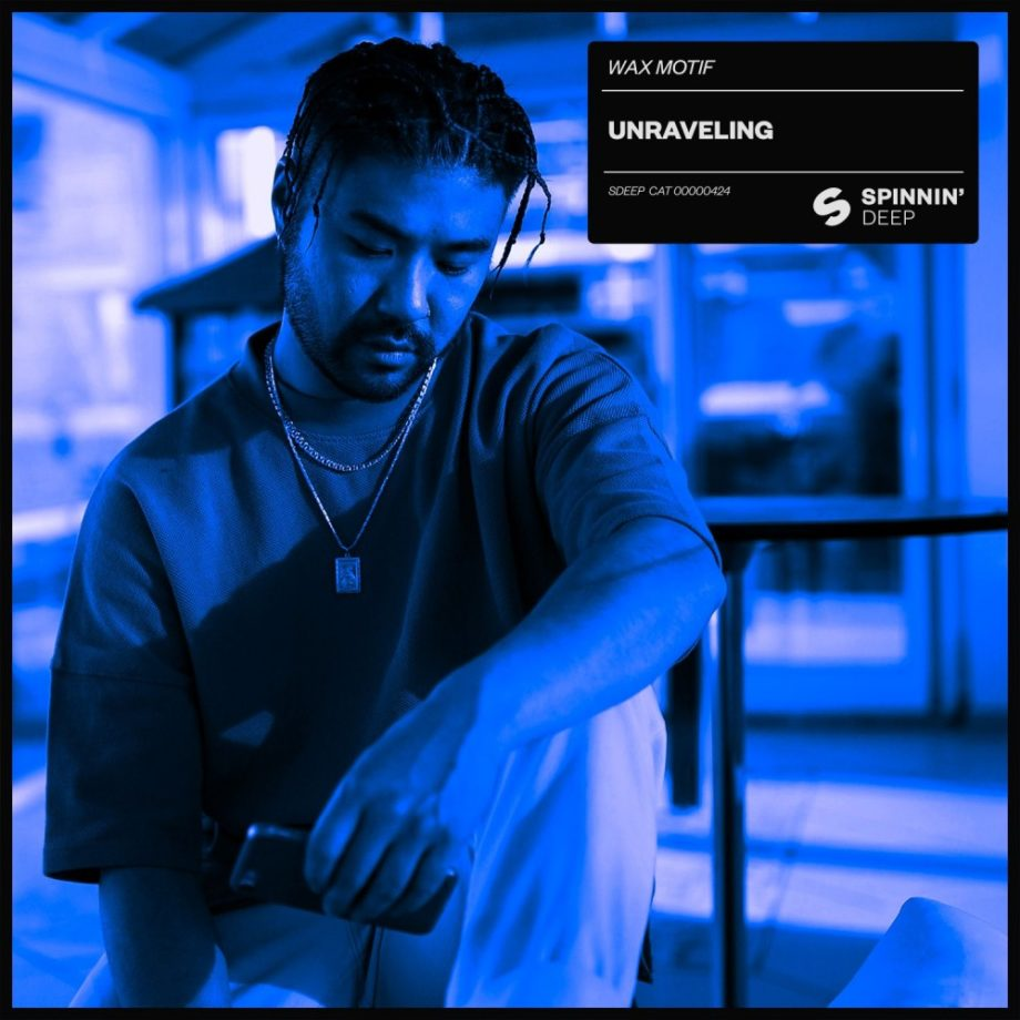 Wax Motif Ft. Kaelyn Behr – Unraveling (Spinnin' Deep)