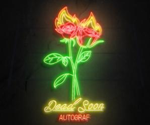 Autograf – Dead Soon (feat. Lils & Bonsai Mammal)