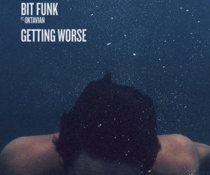 "Bit Funk Releases ""Getting Worse"" featuring Oktavian"