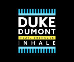 Duke Dumont feat. Ebenezer- Inhale