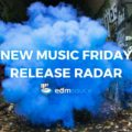 New EDM Release Radar | March 2nd | WTF Is Coming Out Friday?