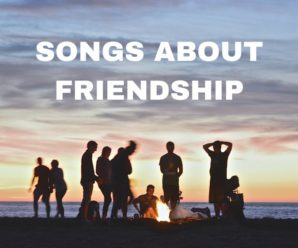 Songs About Friendship: 30 Songs About Good and Bad Friendships