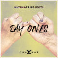 "Ultimate Rejects & X-Change Release ""Day Ones"""