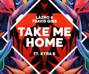 New Artist Spotlight: Läzro and Travis Gibb Feat. Kyra B – 'Take Me Home' Brings Pop House With a Powerful Message [Global Heist Recordings/Neurodisc]