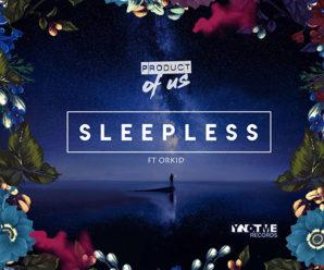 Product Of Us – Sleepless ft. ORKID