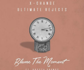X-Change & Ultimate Rejects – Blame The Moment ft. Kyrsta Youngs
