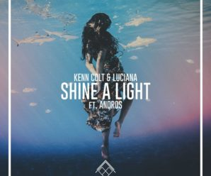 """Exclusive Premiere: Kenn Colt, Luciana & Andros Combine For Uplifting Single """"Shine a Light"""""""