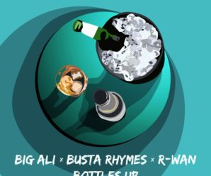 Bottles Up – Big Ali, Busta Rhymes, & R-Wan