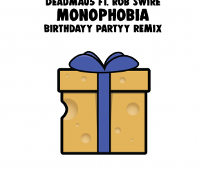 deadmau5 ft. Rob Swire – Monophobia (Birthdayy Partyy Remix)
