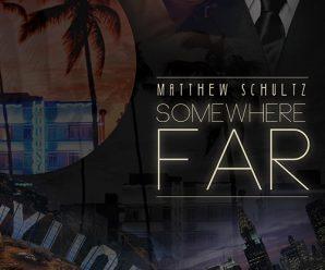 Matthew Schultz – Somewhere FAR