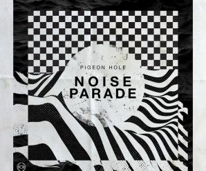 Pigeon Hole – Noise Parade
