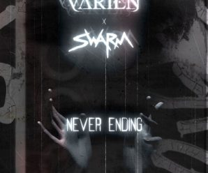 Varien And Swarm Collaborate on Fierce Midtempo Track: Never Ending