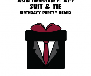Justin Timberlake – Suit & Tie Ft. JAY Z (Birthdayy Partyy Remix)