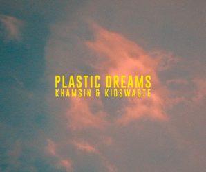 "Khamsin & Kidswaste Release Euphoric New Single ""Plastic Dreams"""