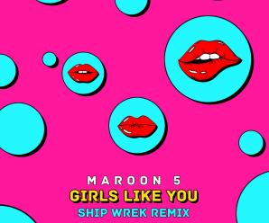 Ship Wrek Remixes Maroon 5's 'Girls Like You'