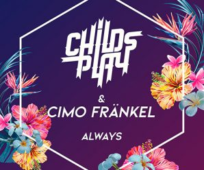 ChildsPlay – Always ft. Cimo Fränkel