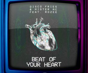 Disco Fries & Mister AC feat Rozee – Beat of Your Heart – Dancing Astronaut