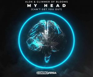 Alok & Glimmer of Blooms – My Head (Can't Get You Out)