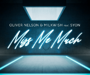 Oliver Nelson & Milkwish feat. Syon – Miss Me Much