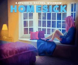 Rachel Woznow & Kayliox – Homesick